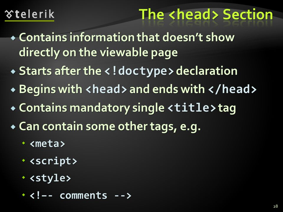  Contains information that doesn't show directly on the viewable page  Starts after the declaration  Begins with and ends with  Begins with and ends with  Contains mandatory single tag  Can contain some other tags, e.g.