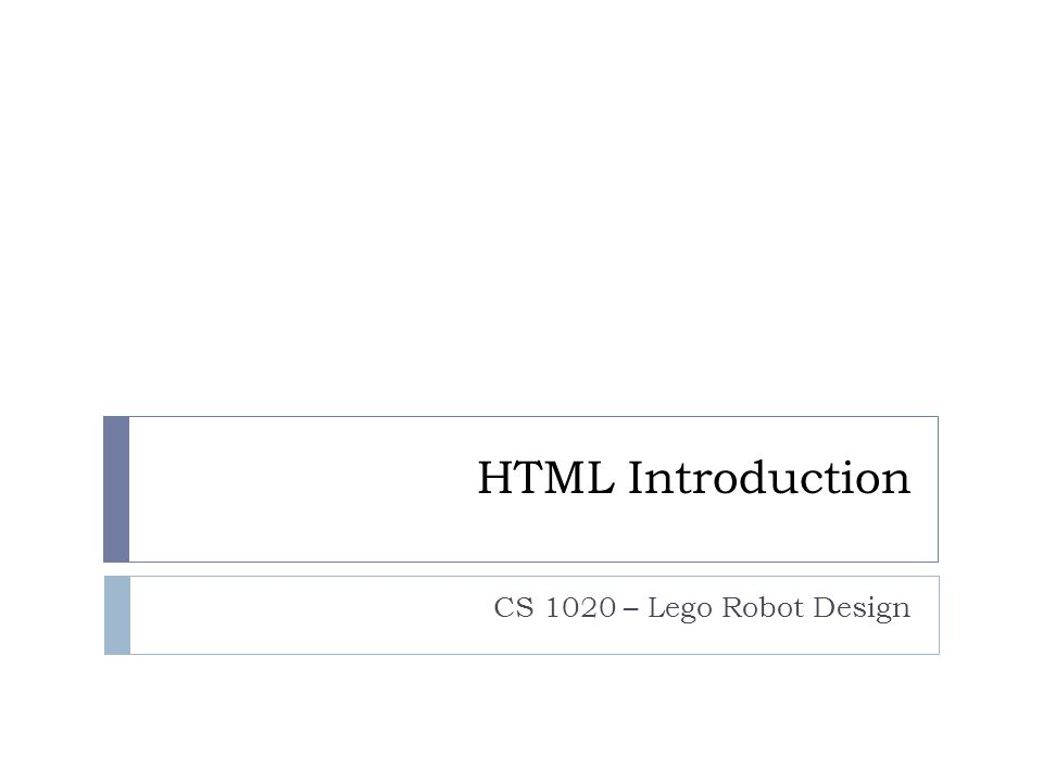 HTML Introduction CS 1020 – Lego Robot Design
