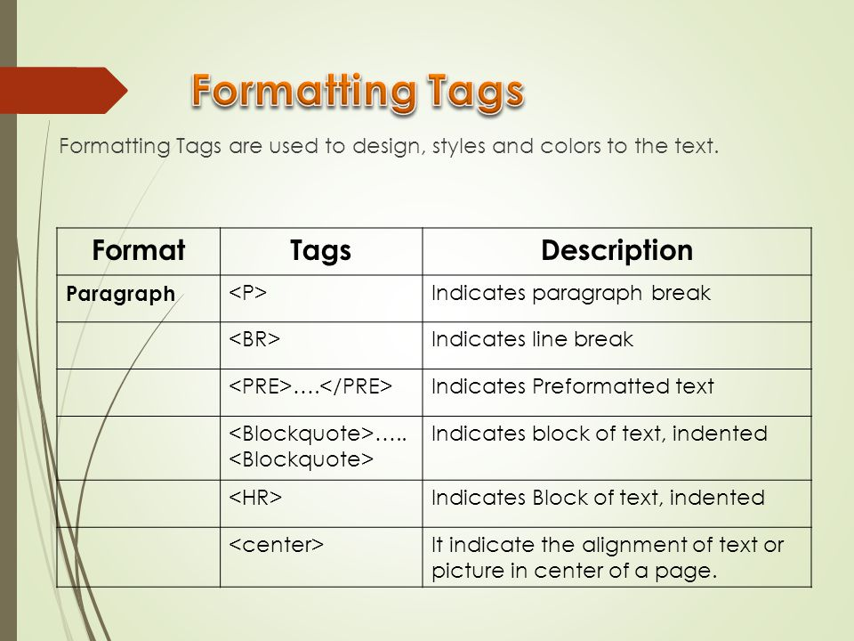 Formatting Tags are used to design, styles and colors to the text. FormatTagsDescription Paragraph Indicates paragraph break Indicates line break …. I