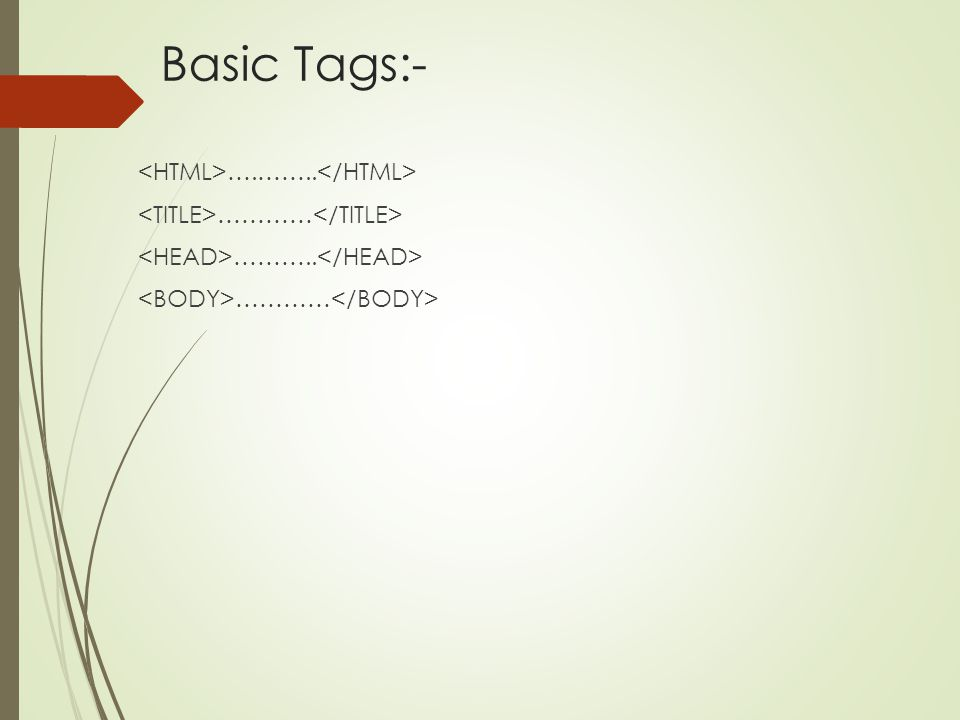 BASIC TAGS TagsDescription ……… Indicates the beginning of HTML document ………….