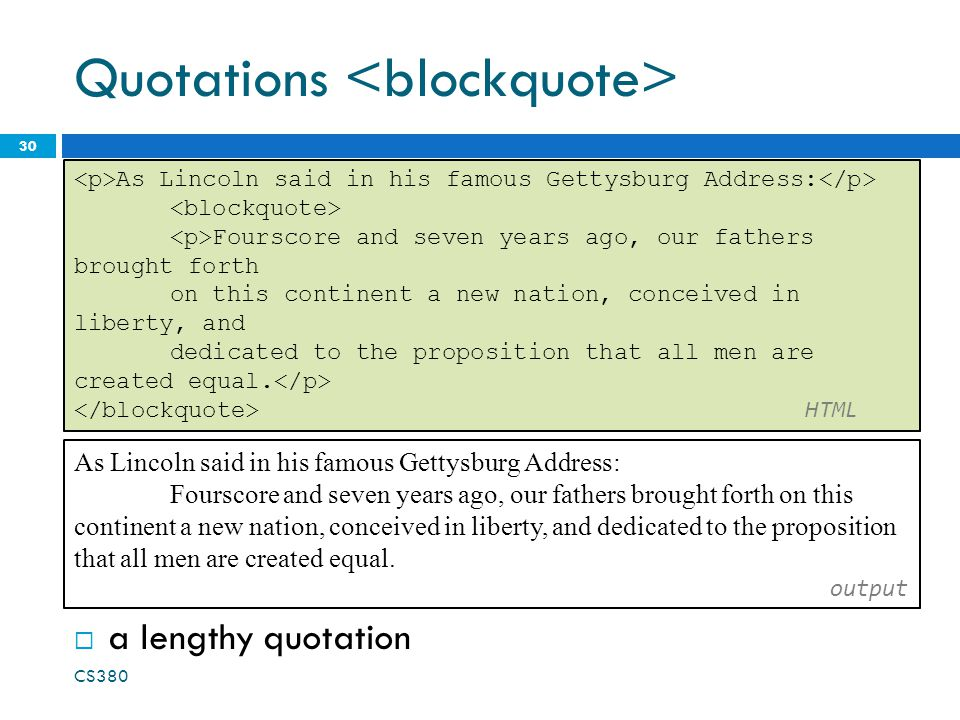Quotations  a lengthy quotation CS As Lincoln said in his famous Gettysburg Address: Fourscore and seven years ago, our fathers brought forth on this continent a new nation, conceived in liberty, and dedicated to the proposition that all men are created equal.