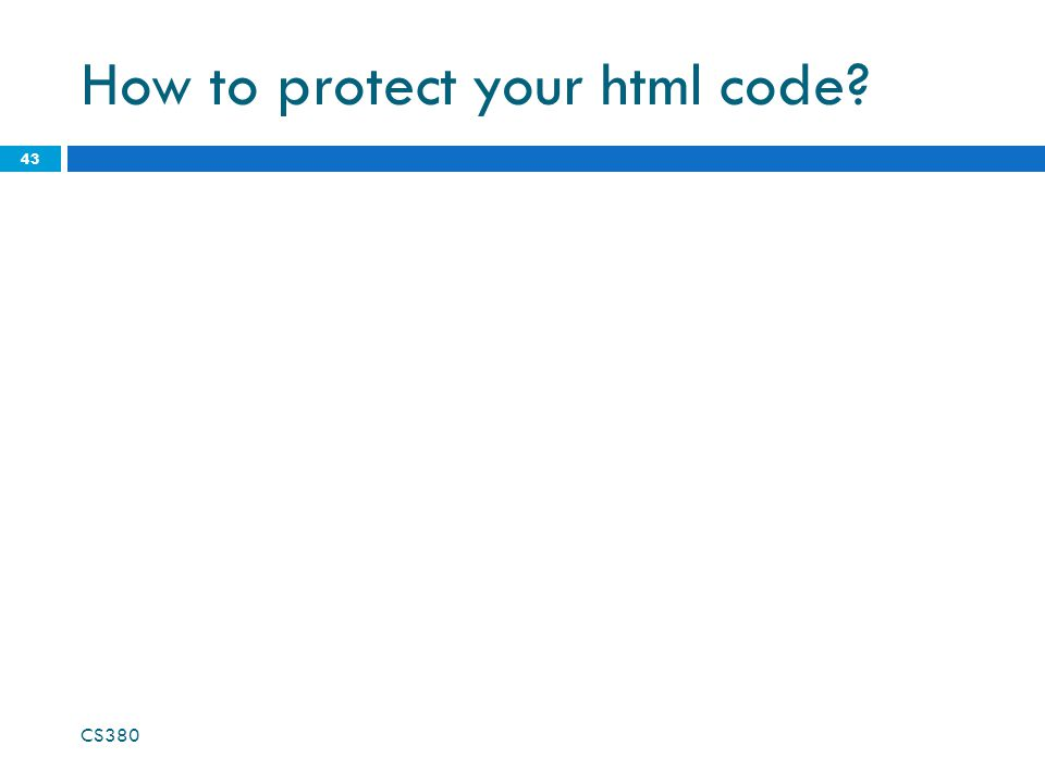 How to protect your html code? CS380 43