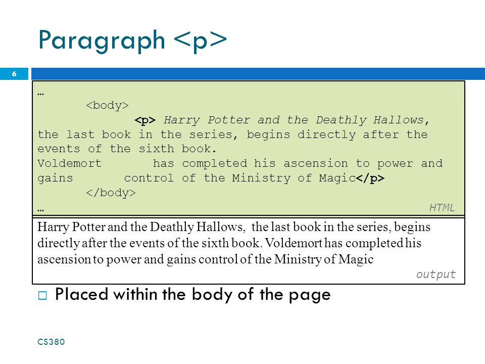 Paragraph  Placed within the body of the page CS380 6 … Harry Potter and the Deathly Hallows, the last book in the series, begins directly after the events of the sixth book.