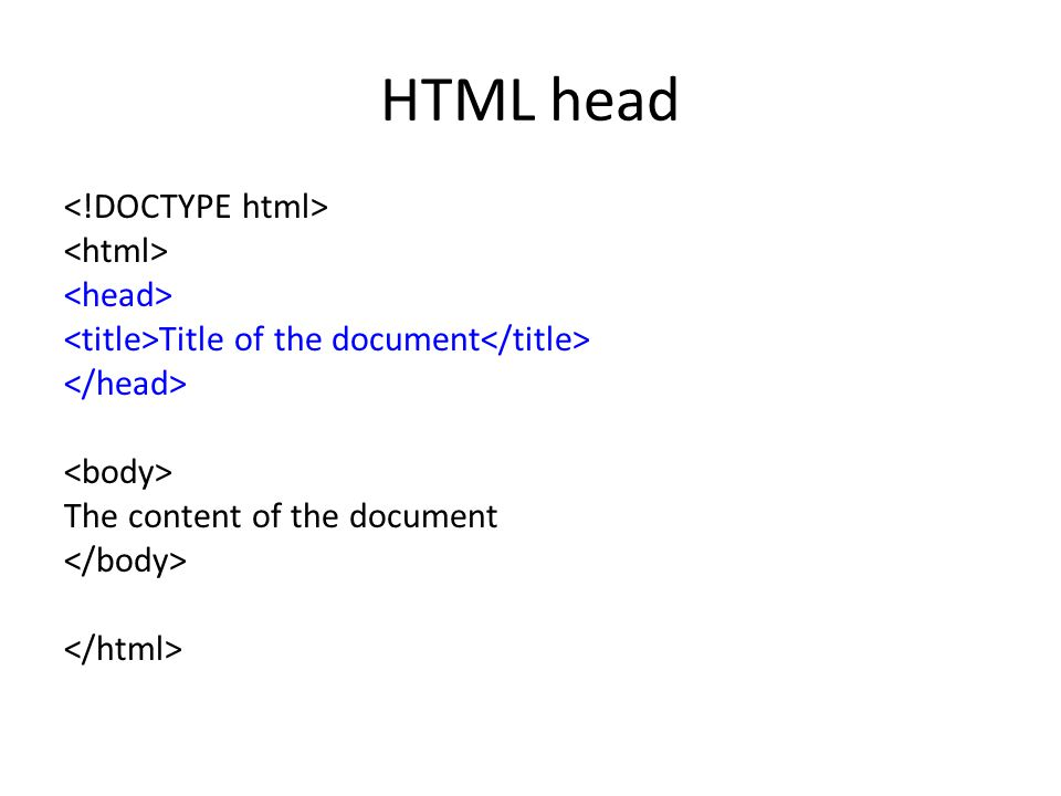HTML head Title of the document The content of the document