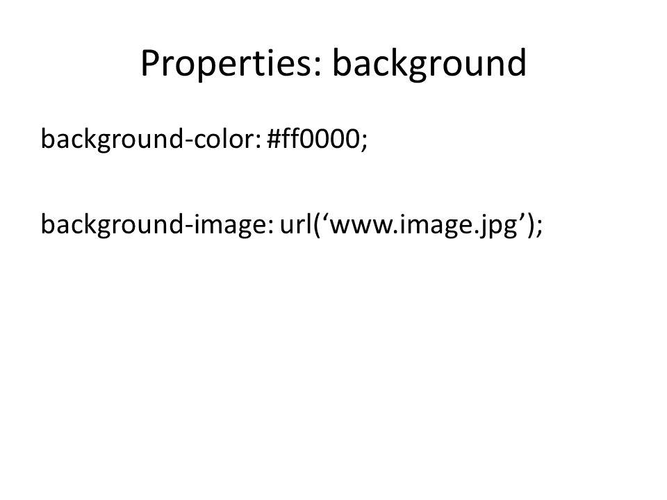 Properties: background background-color: #ff0000; background-image: url('www.image.jpg');