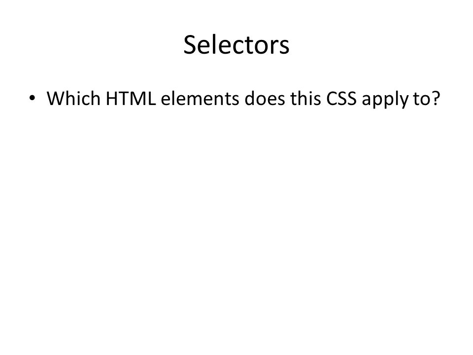 Selectors Which HTML elements does this CSS apply to