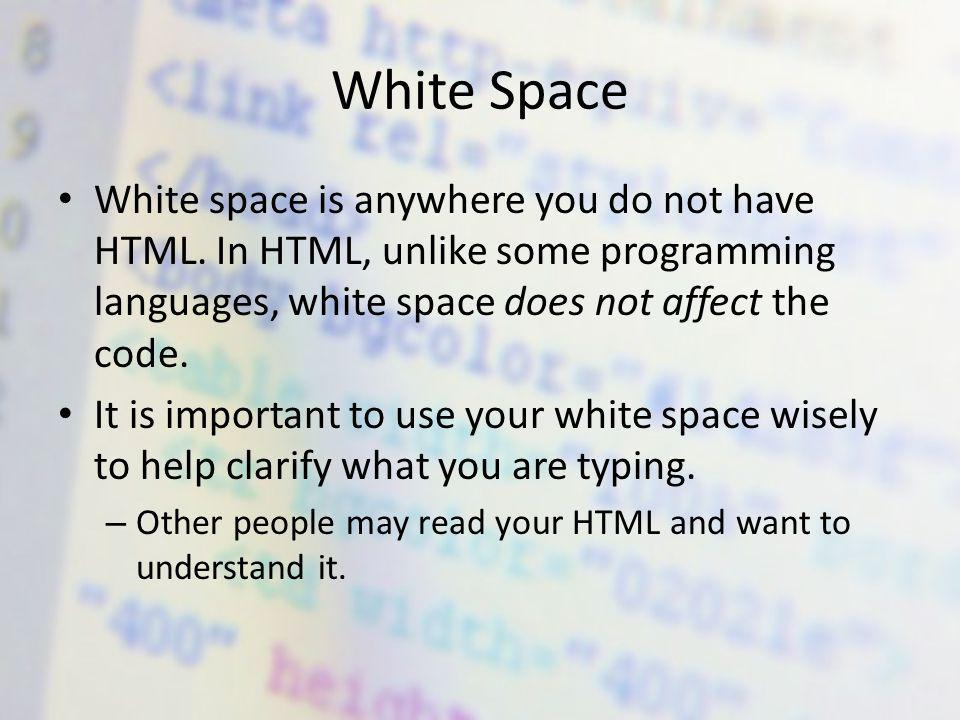 White Space White space is anywhere you do not have HTML.