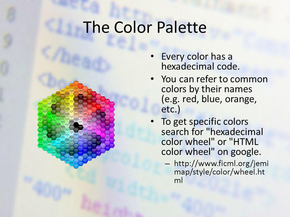 The Color Palette Every color has a hexadecimal code.