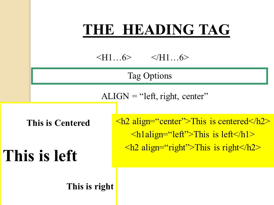 Tag Options THE HEADING TAG ALIGN = left, right, center This is Centered This is left This is right This is centered This is left This is right