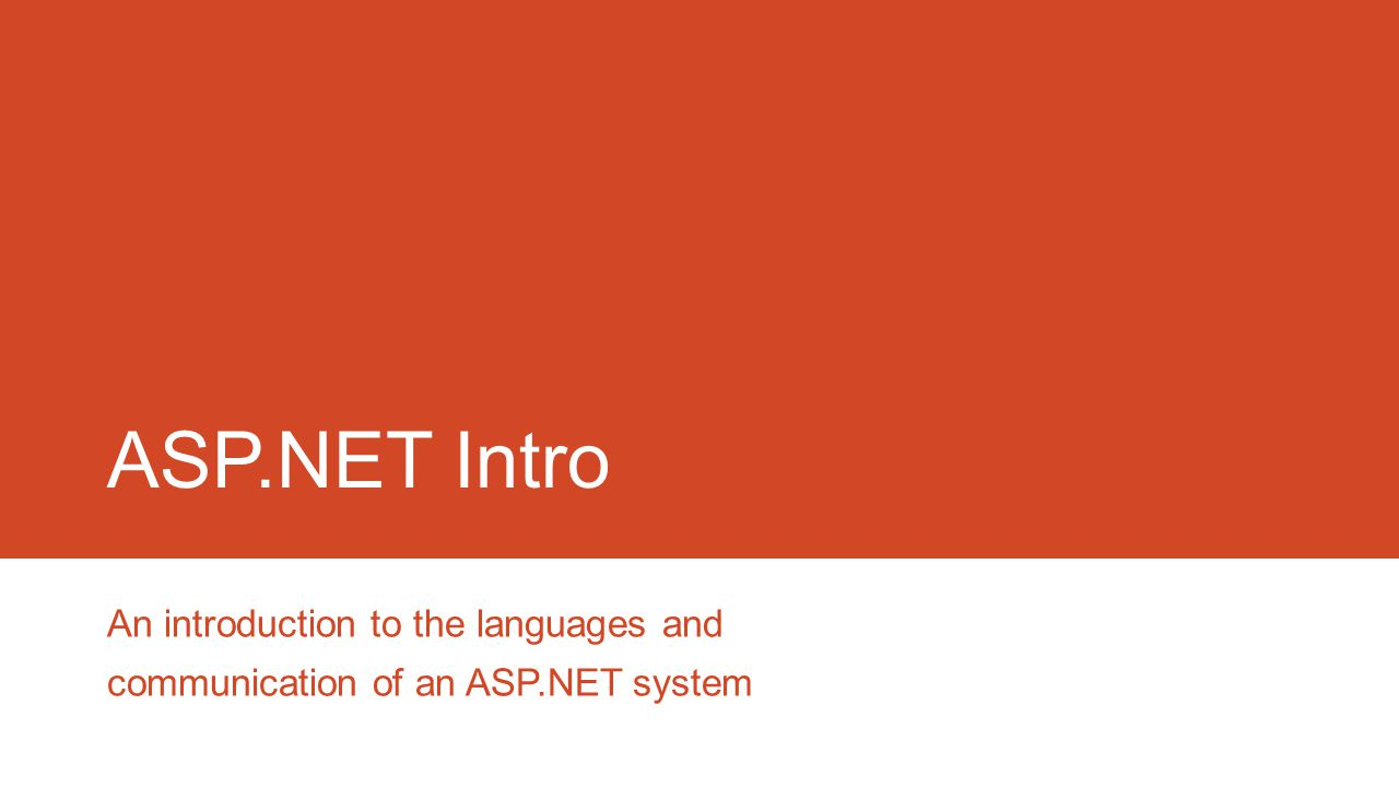 ASP.NET Intro An introduction to the languages and communication of an ASP.NET system