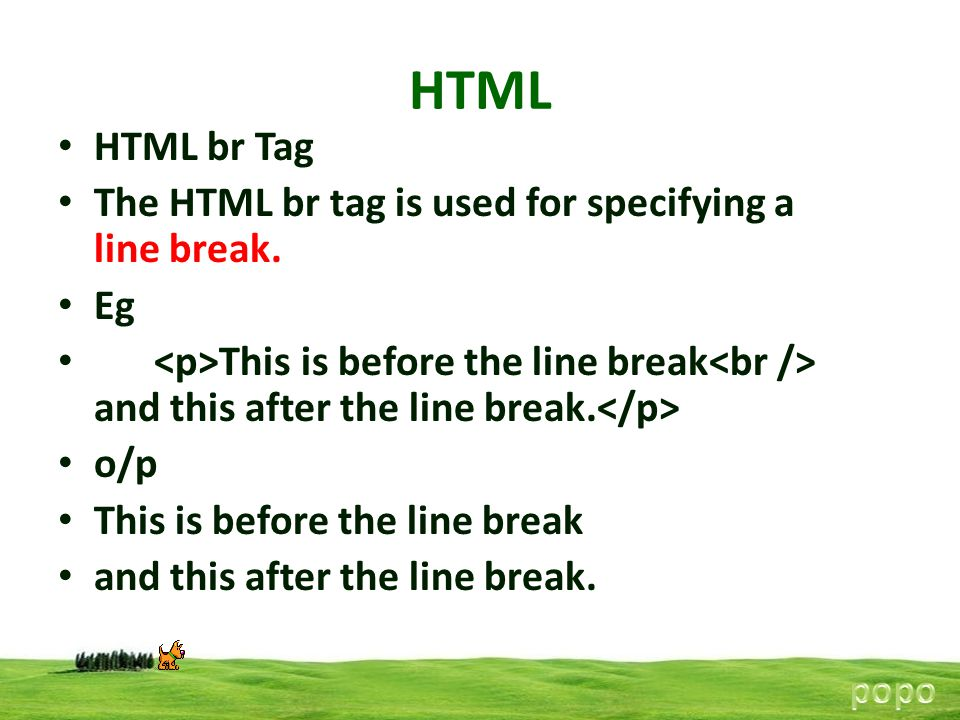 HTML HTML br Tag The HTML br tag is used for specifying a line break. Eg This is before the line break and this after the line break. o/p This is befo