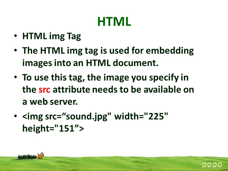 HTML HTML img Tag The HTML img tag is used for embedding images into an HTML document. To use this tag, the image you specify in the src attribute nee