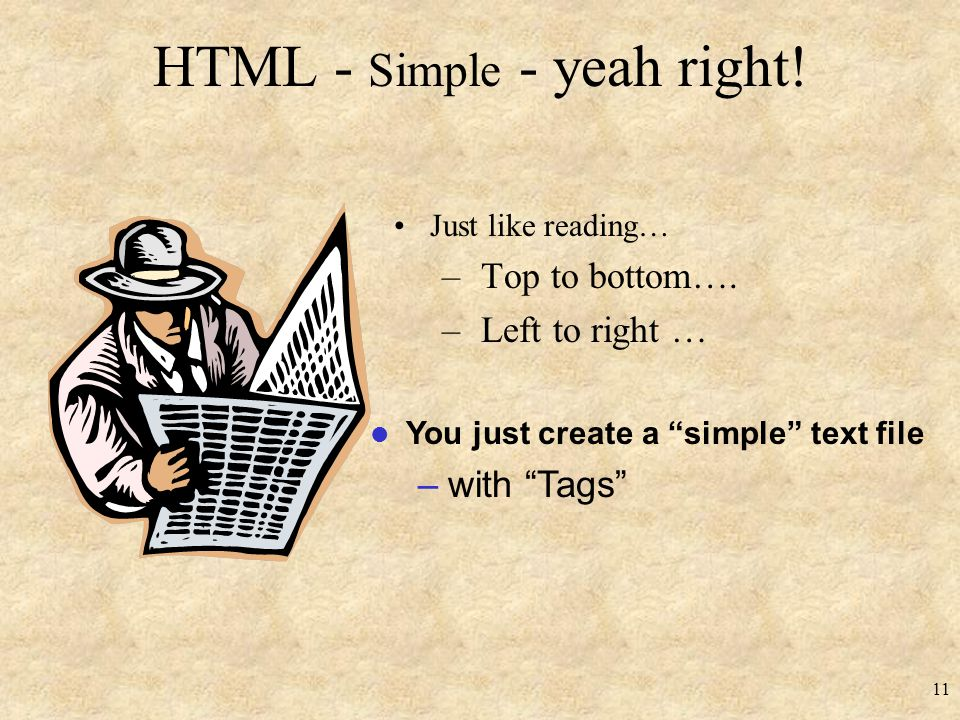 HTML - Simple - yeah right. Just like reading… – Top to bottom….