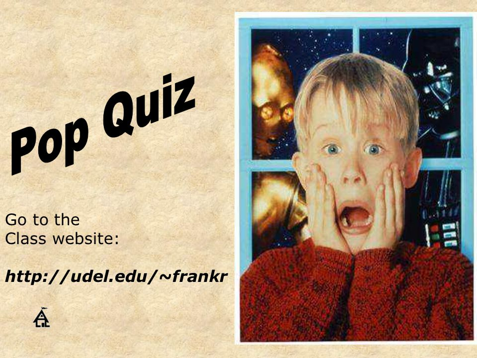 Go to the Class website: http://udel.edu/~frankr
