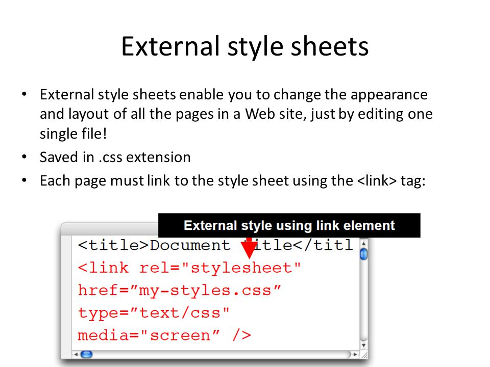External style sheets External style sheets enable you to change the appearance and layout of all the pages in a Web site, just by editing one single file.