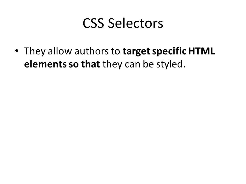 CSS Selectors They allow authors to target specific HTML elements so that they can be styled.