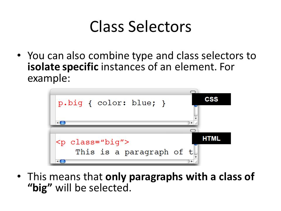 Class Selectors You can also combine type and class selectors to isolate specific instances of an element. For example: This means that only paragraph
