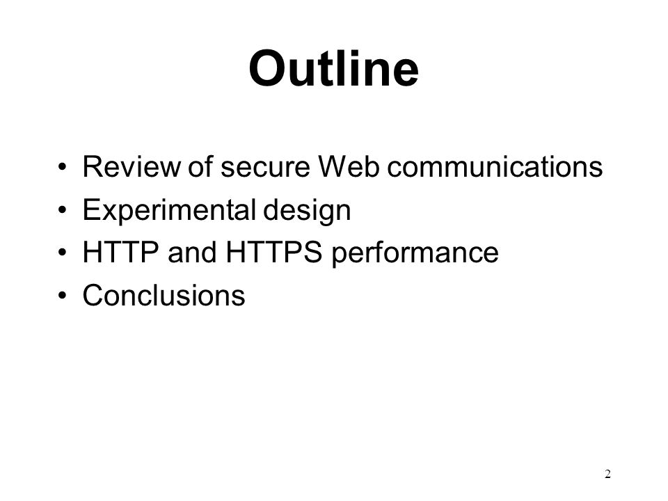 2 Outline Review of secure Web communications Experimental design HTTP and HTTPS performance Conclusions
