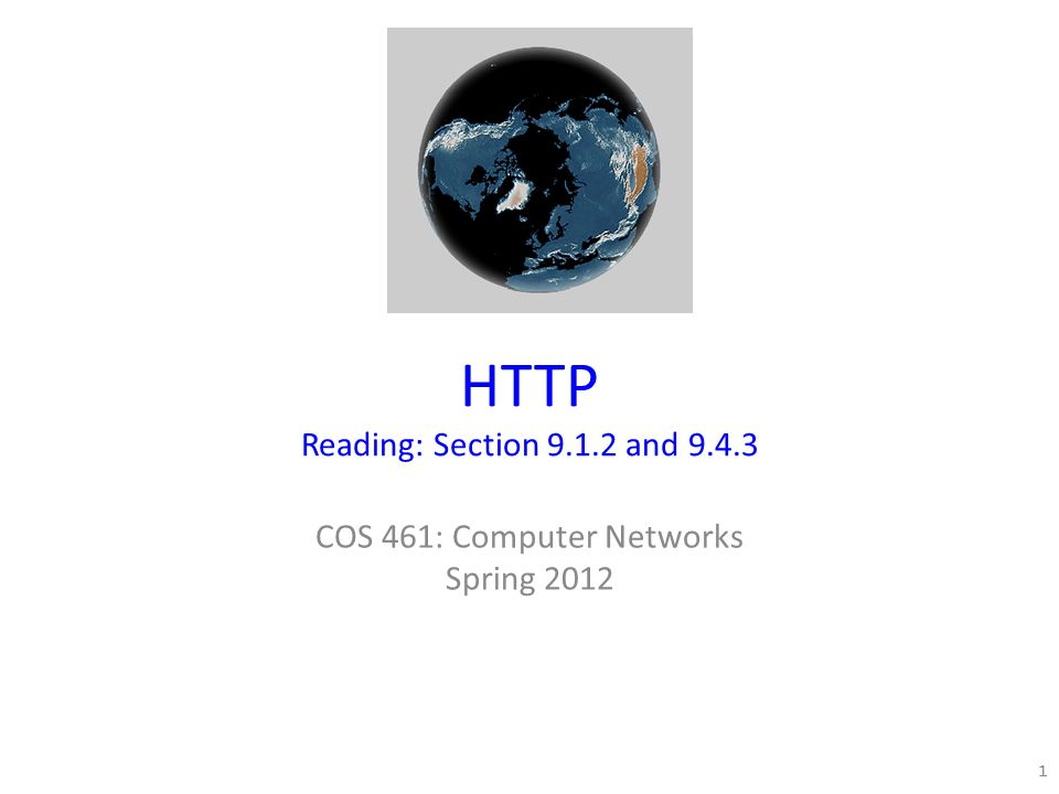 HTTP Reading: Section 9.1.2 and 9.4.3 COS 461: Computer Networks Spring 2012 1