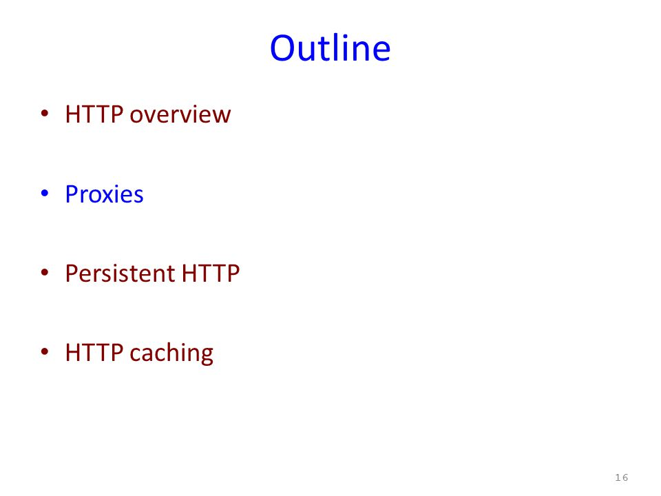 Outline HTTP overview Proxies Persistent HTTP HTTP caching 16