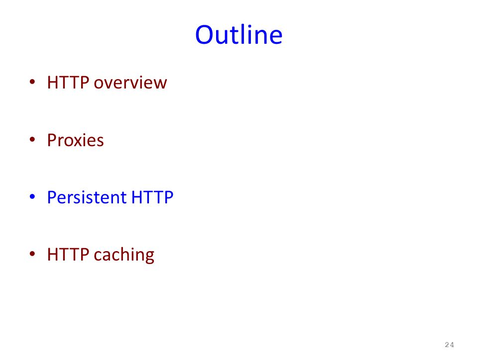 Outline HTTP overview Proxies Persistent HTTP HTTP caching 24