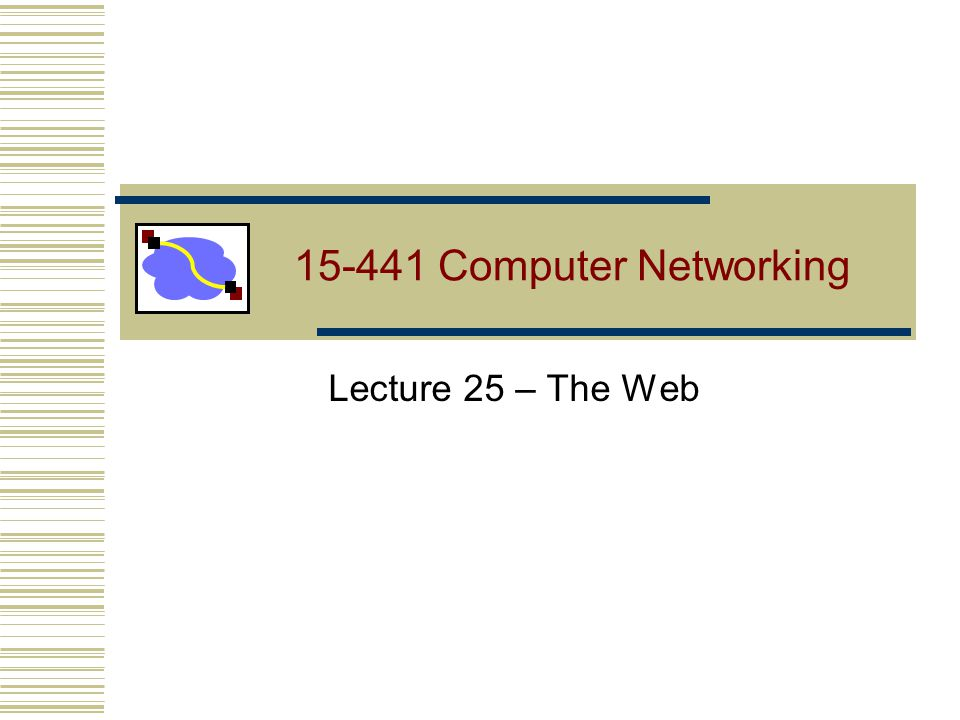 Lecture 19: 2006-11-0212 Outline HTTP intro and details Persistent HTTP HTTP caching Content distribution networks