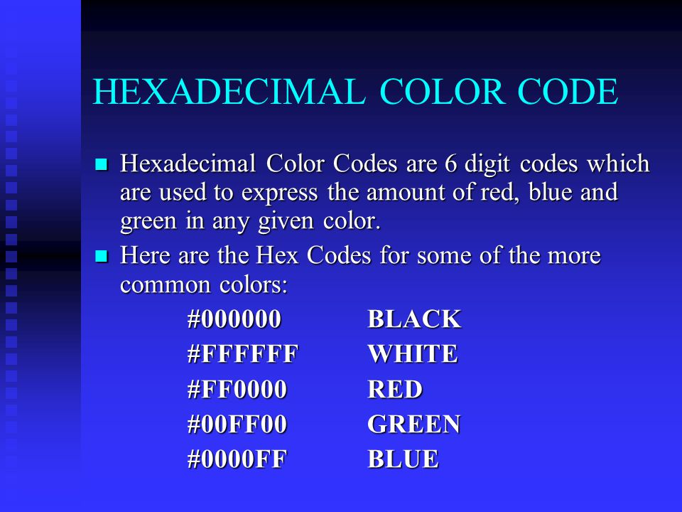 HEXADECIMAL COLOR CODE Hexadecimal Color Codes are 6 digit codes which are used to express the amount of red, blue and green in any given color. Hexad
