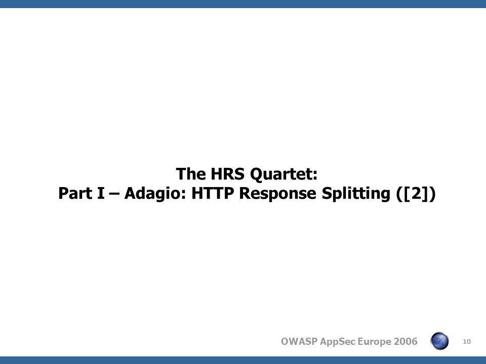 OWASP AppSec Europe 2006 10 The HRS Quartet: Part I – Adagio: HTTP Response Splitting ([2])