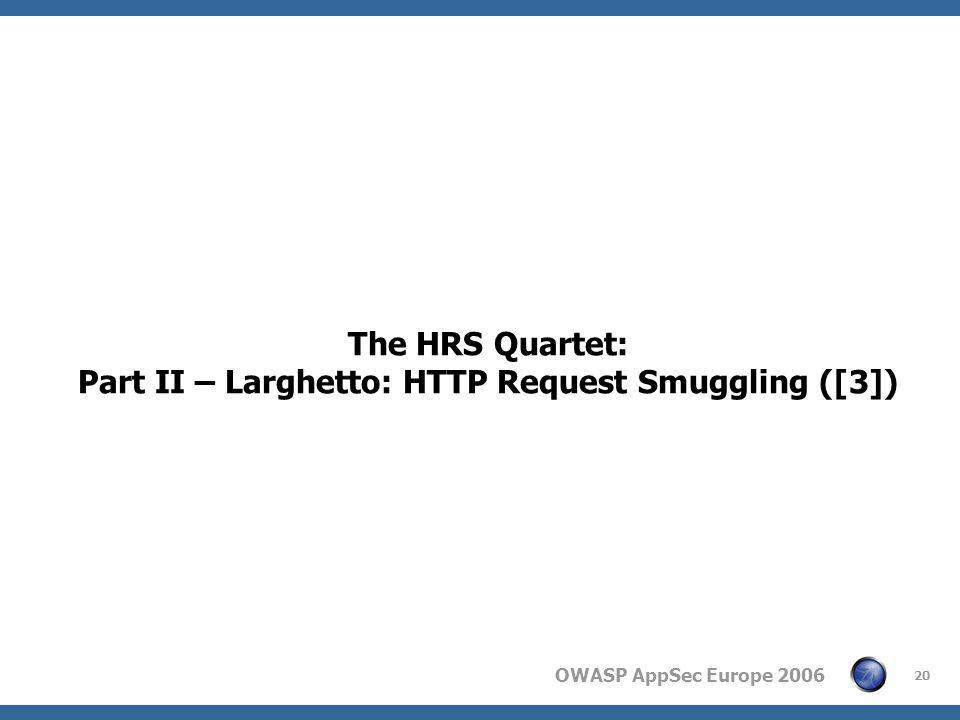 OWASP AppSec Europe 2006 20 The HRS Quartet: Part II – Larghetto: HTTP Request Smuggling ([3])