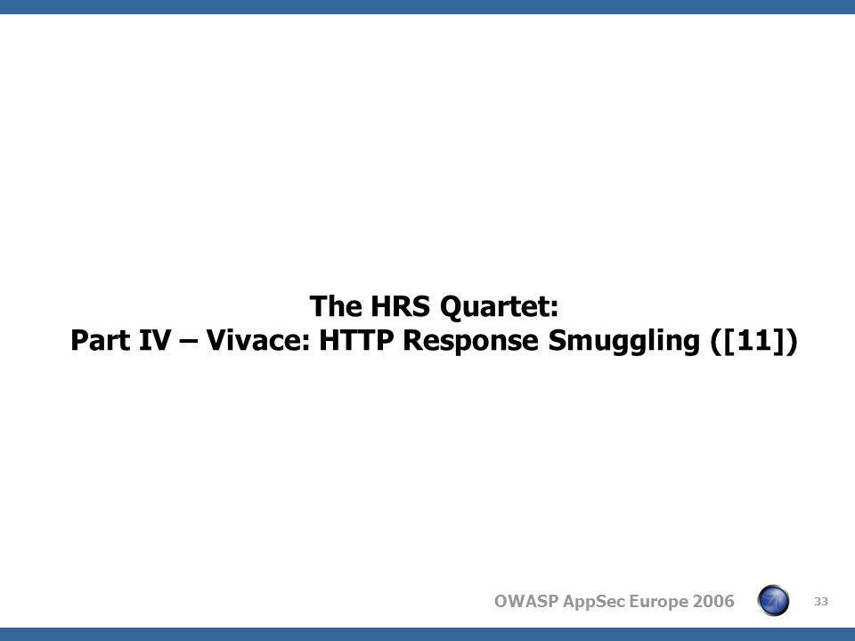 OWASP AppSec Europe 2006 33 The HRS Quartet: Part IV – Vivace: HTTP Response Smuggling ([11])