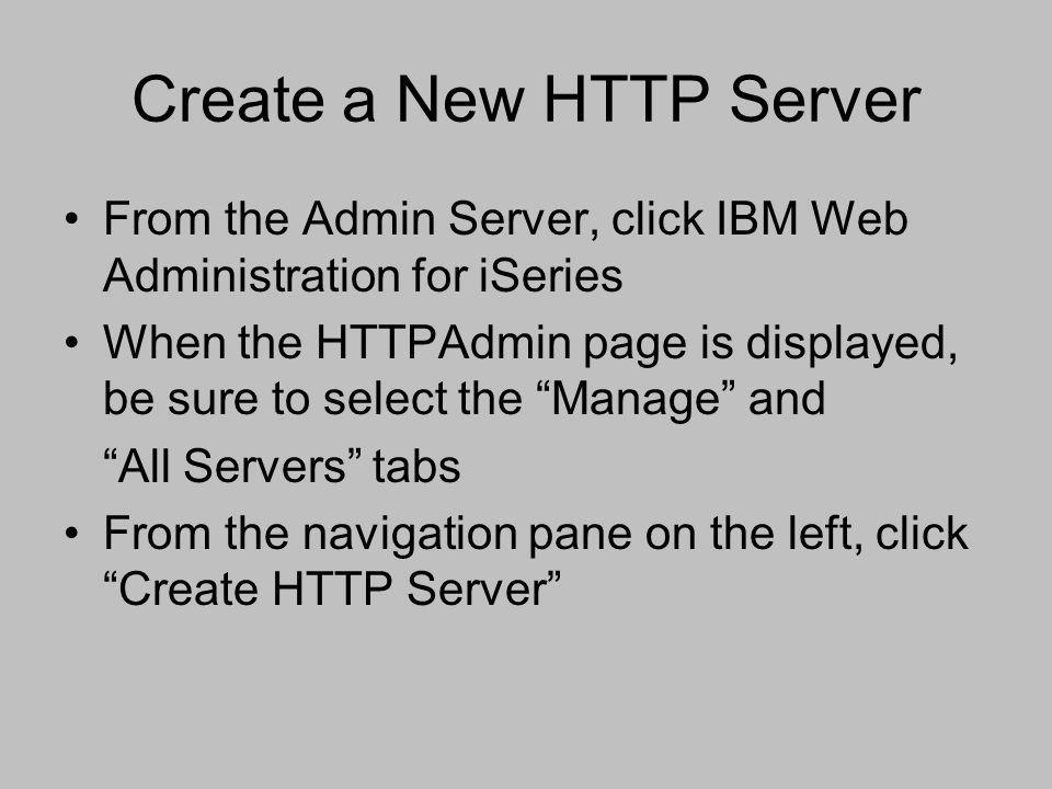 """Create a New HTTP Server From the Admin Server, click IBM Web Administration for iSeries When the HTTPAdmin page is displayed, be sure to select the """""""