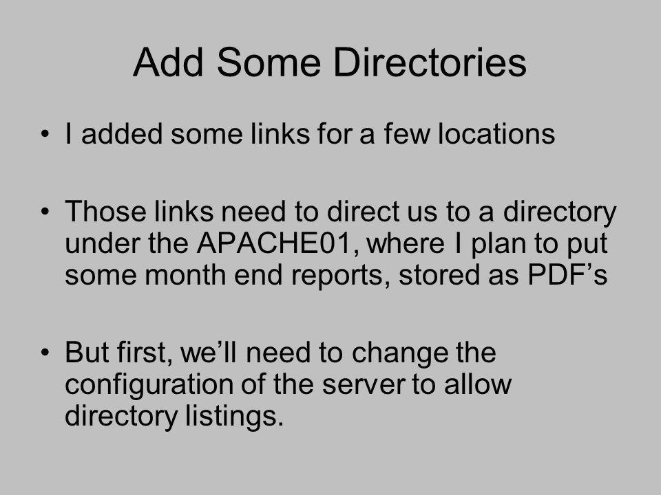 Add Some Directories I added some links for a few locations Those links need to direct us to a directory under the APACHE01, where I plan to put some