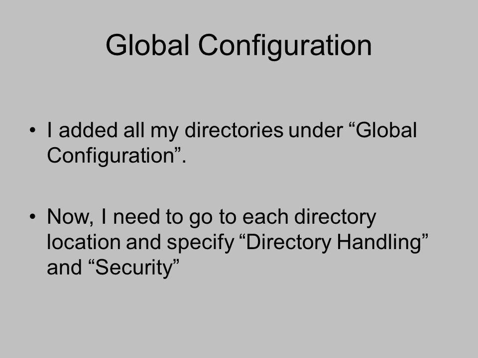 """Global Configuration I added all my directories under """"Global Configuration"""". Now, I need to go to each directory location and specify """"Directory Hand"""