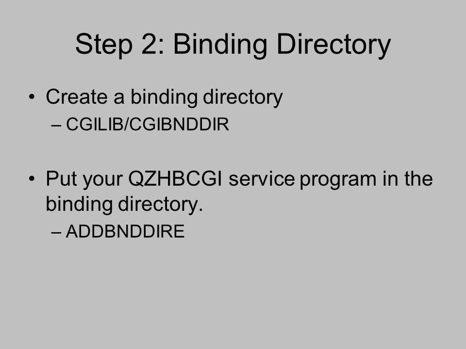 Step 2: Binding Directory Create a binding directory –CGILIB/CGIBNDDIR Put your QZHBCGI service program in the binding directory. –ADDBNDDIRE