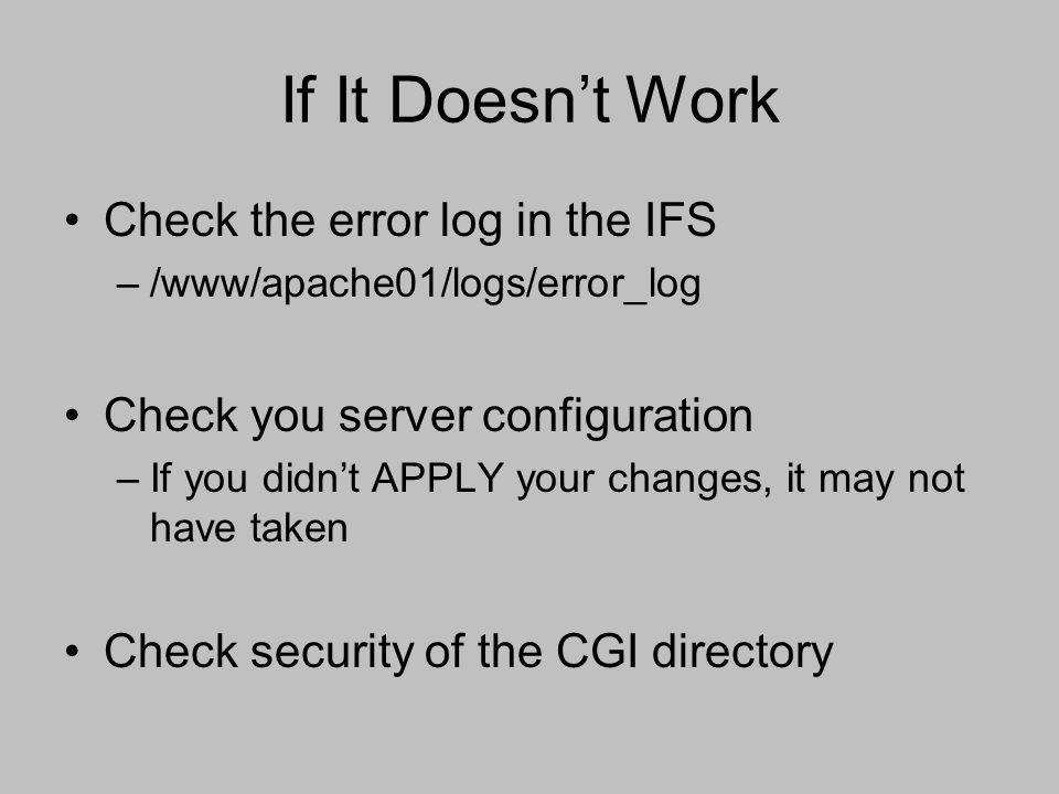 If It Doesn't Work Check the error log in the IFS –/www/apache01/logs/error_log Check you server configuration –If you didn't APPLY your changes, it m