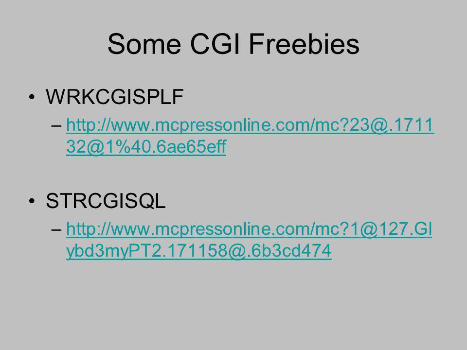 Some CGI Freebies WRKCGISPLF –http://www.mcpressonline.com/mc?23@.1711 32@1%40.6ae65effhttp://www.mcpressonline.com/mc?23@.1711 32@1%40.6ae65eff STRCG
