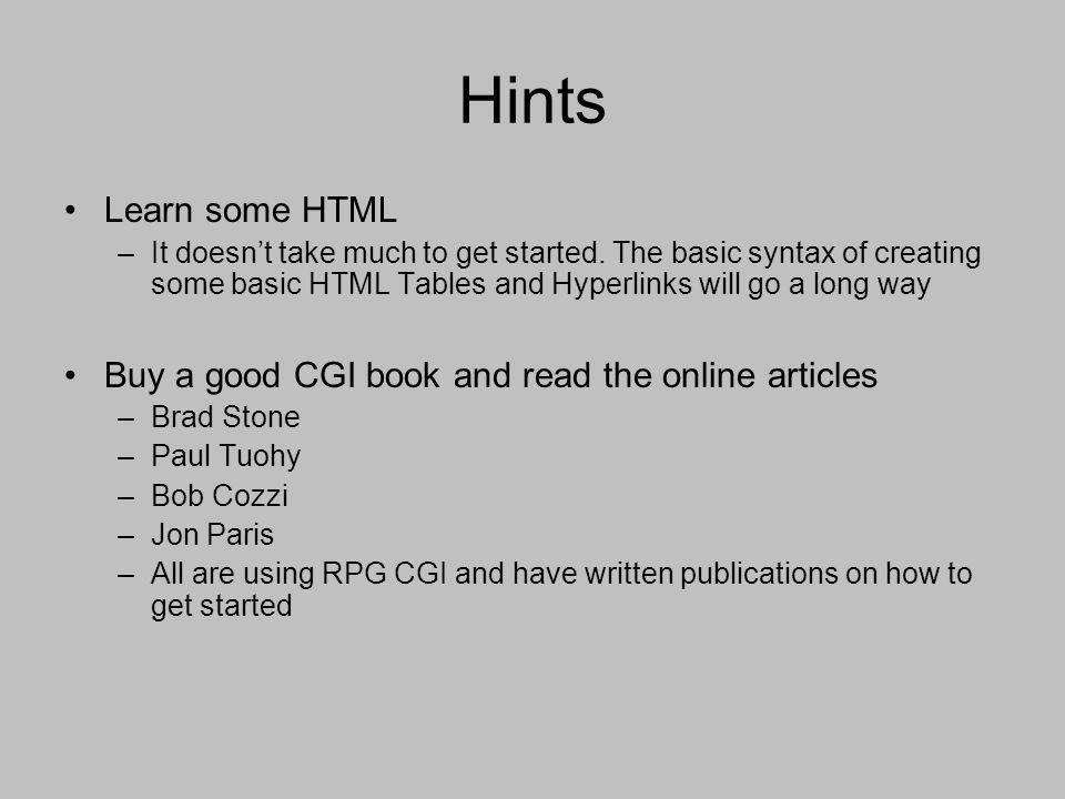 Hints Learn some HTML –It doesn't take much to get started. The basic syntax of creating some basic HTML Tables and Hyperlinks will go a long way Buy