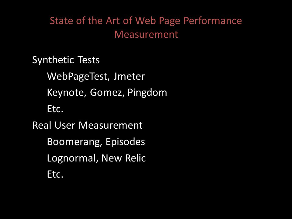 State of the Art of Web Page Performance Measurement Synthetic Tests WebPageTest, Jmeter Keynote, Gomez, Pingdom Etc.