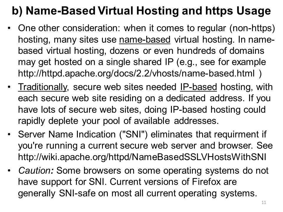 b) Name-Based Virtual Hosting and https Usage One other consideration: when it comes to regular (non-https) hosting, many sites use name-based virtual hosting.