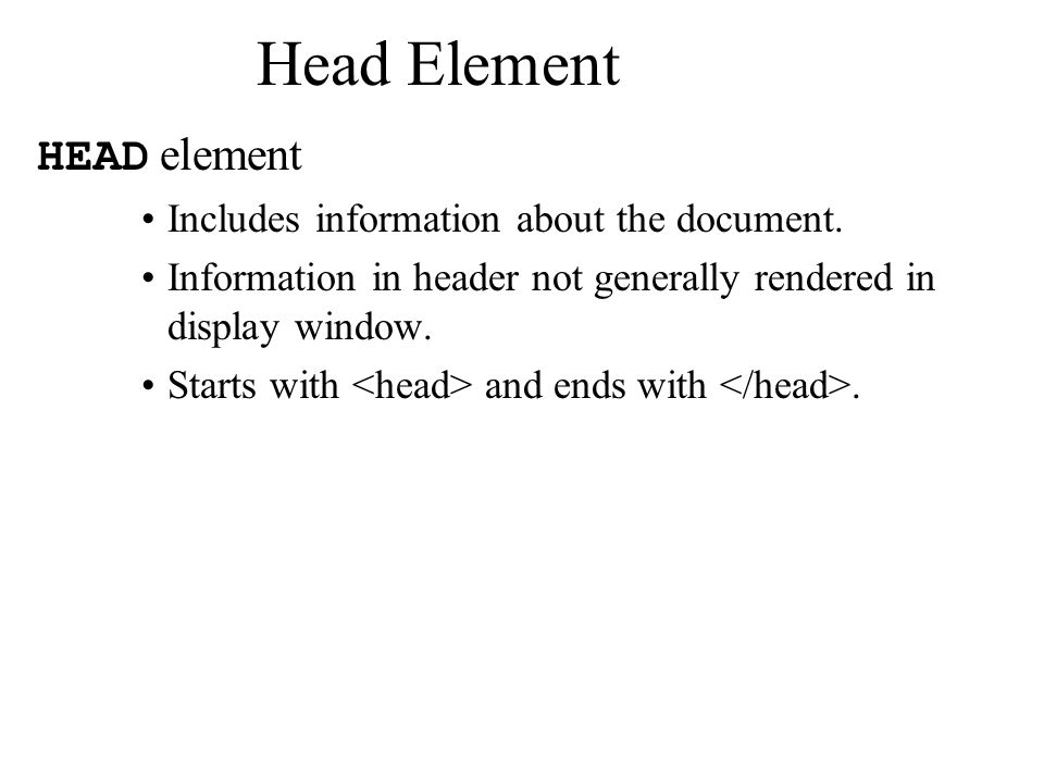 Head Element HEAD element Includes information about the document.