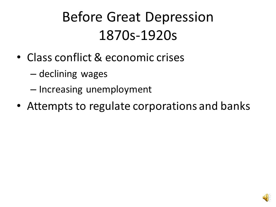 Before Great Depression 1870s-1920s Class conflict & economic crises – declining wages – Increasing unemployment Attempts to regulate corporations and banks
