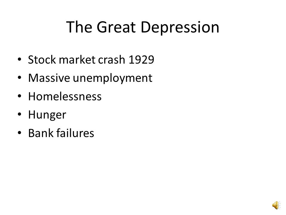 The Great Depression Stock market crash 1929 Massive unemployment Homelessness Hunger Bank failures