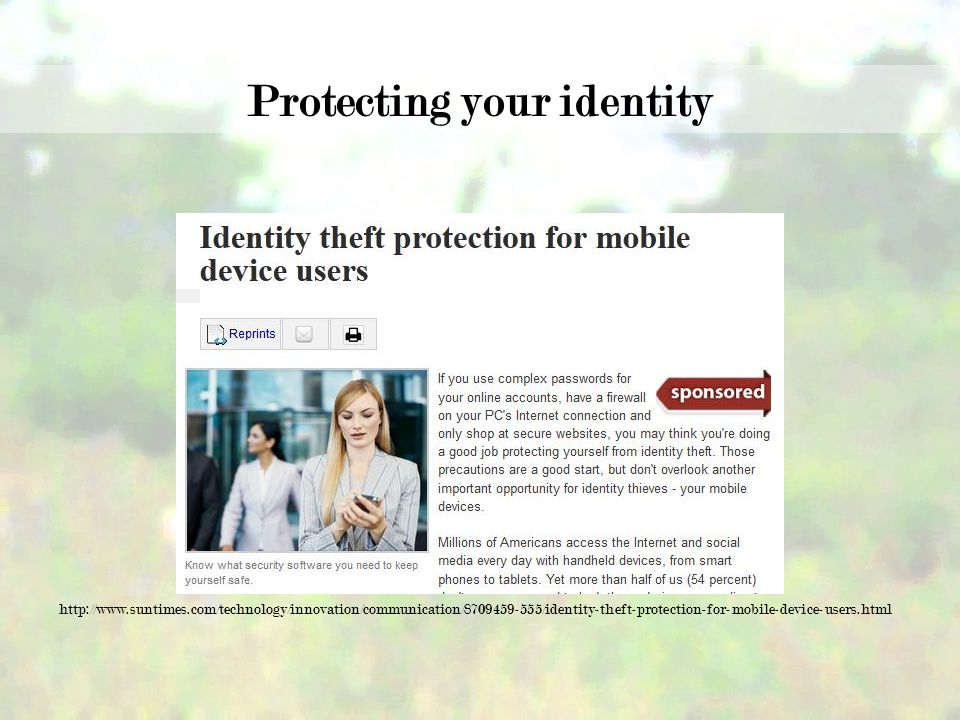 Protecting your identity http://www.suntimes.com/technology/innovation/communication/8709459-555/identity-theft-protection-for-mobile-device-users.htm