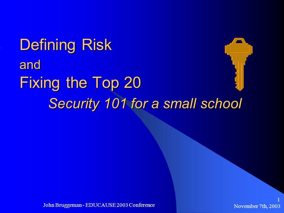 November 7th, 2003 John Bruggeman - EDUCAUSE 2003 Conference 12 Risk Assessment cont.