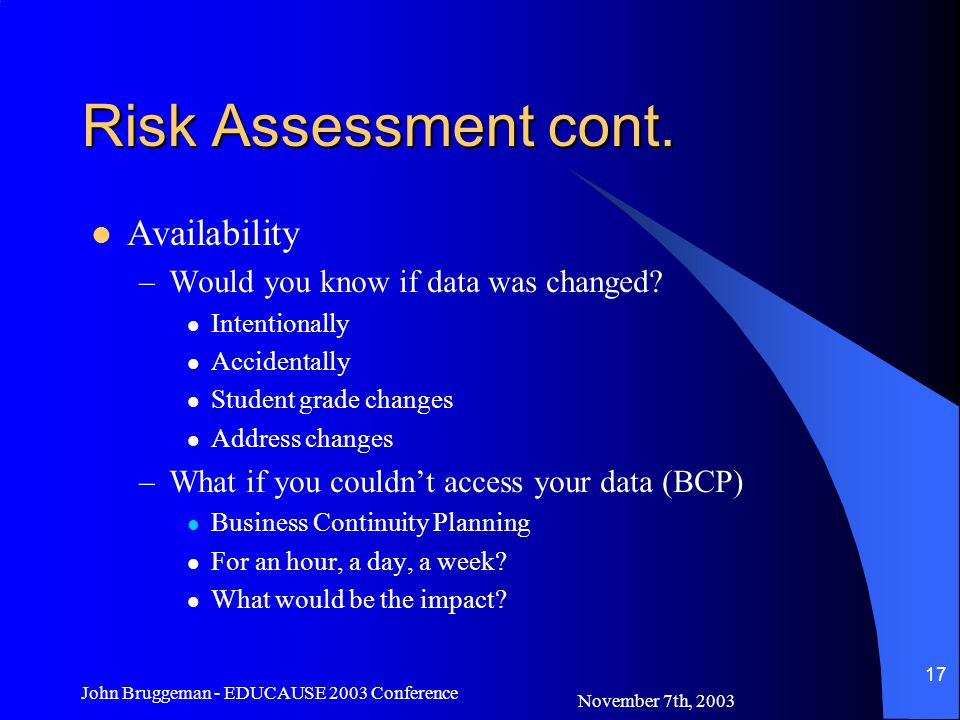 November 7th, 2003 John Bruggeman - EDUCAUSE 2003 Conference 17 Risk Assessment cont.