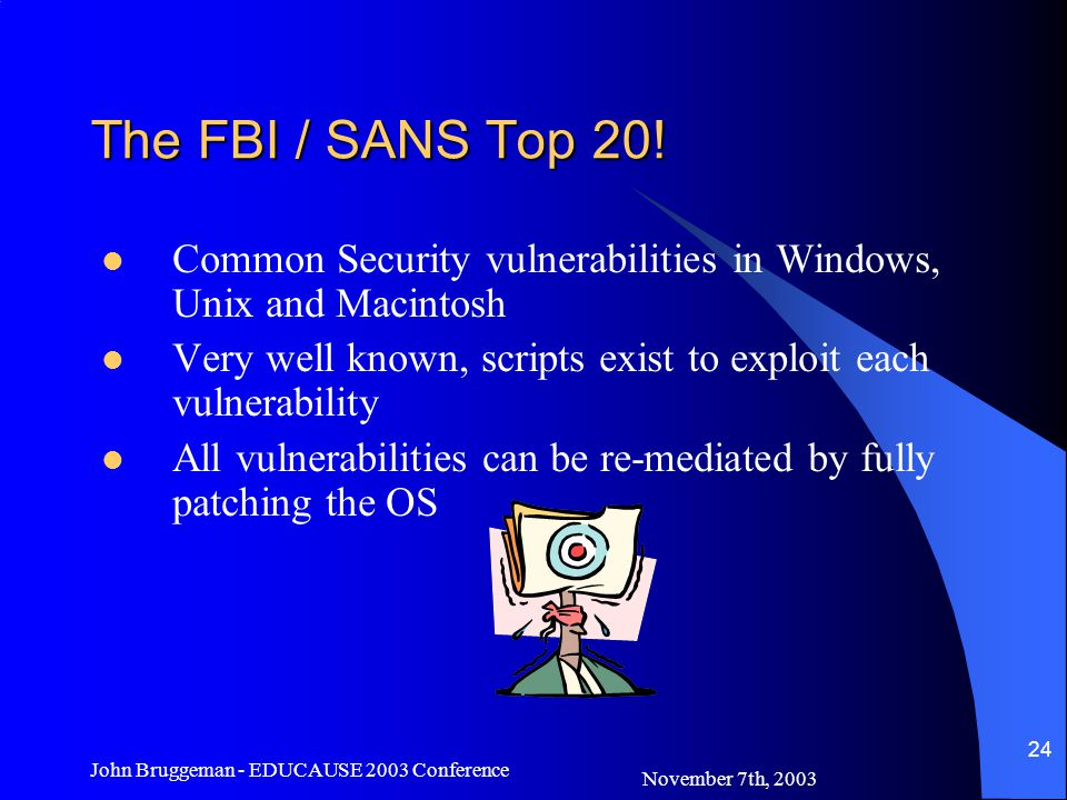 November 7th, 2003 John Bruggeman - EDUCAUSE 2003 Conference 24 The FBI / SANS Top 20.
