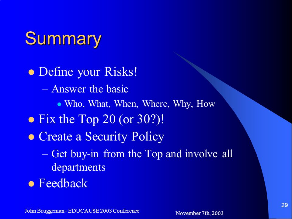 November 7th, 2003 John Bruggeman - EDUCAUSE 2003 Conference 29 Summary Define your Risks.