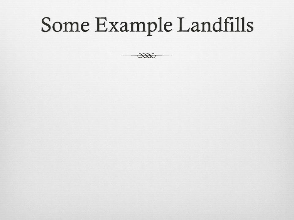Some Example LandfillsSome Example Landfills