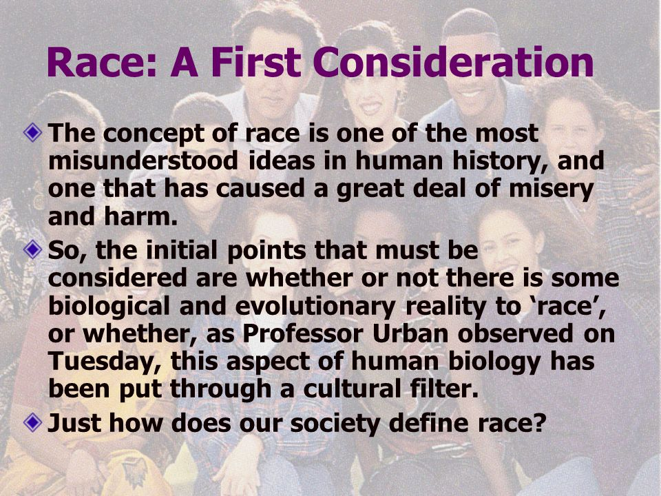 The Study of Race For much of human history, peoples have been concerned about the nature and meaning of the physical differences that distinguish human populations.