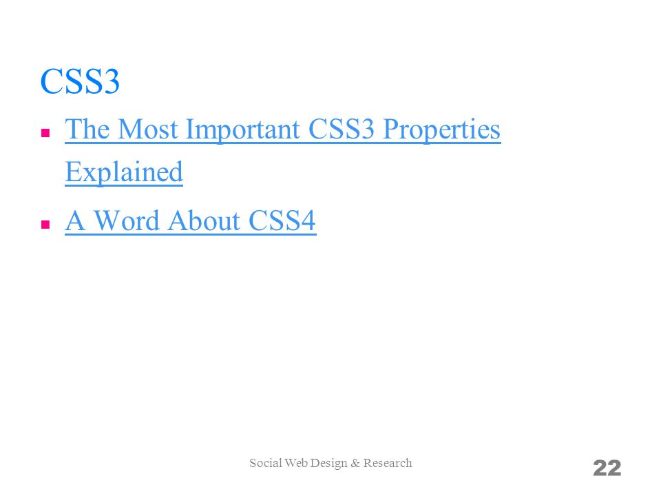 CSS3 The Most Important CSS3 Properties Explained The Most Important CSS3 Properties Explained A Word About CSS4 Social Web Design & Research 22